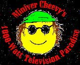 Miniver Cheevy's 1000 Watt Television Paradise--A fun (and funny) site.